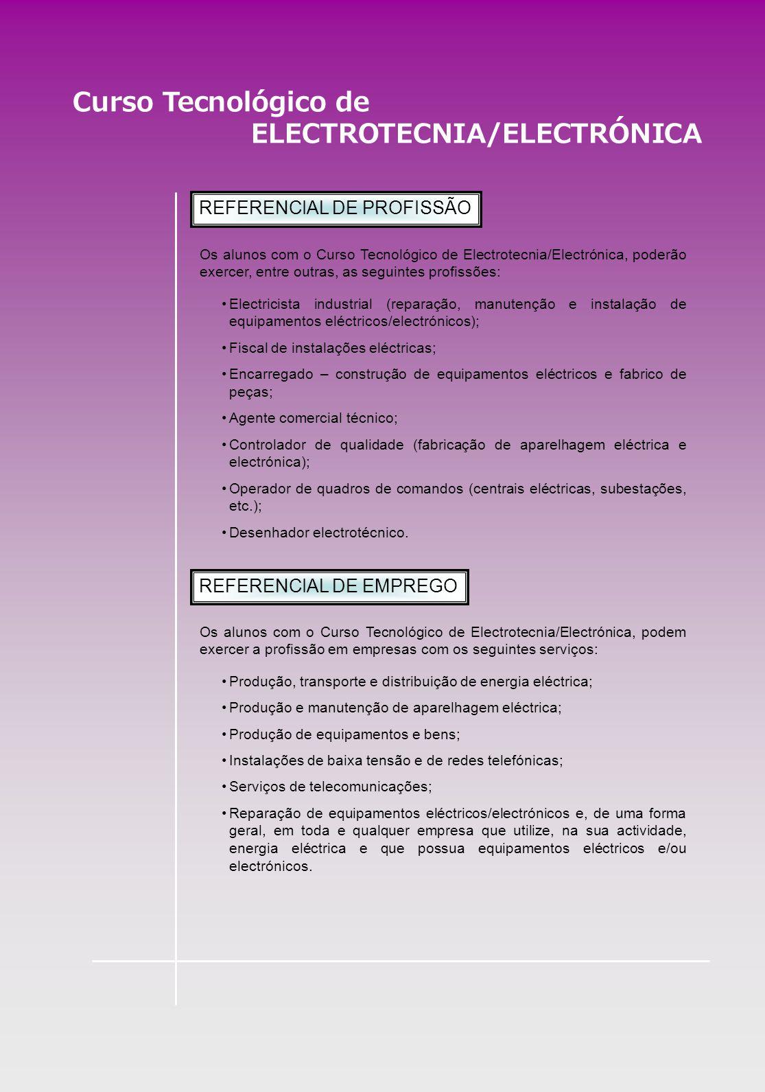 Curso Tecnológico de ELECTROTECNIA/ELECTRÓNICA REFERENCIAL DE PROFISSÃO Os alunos com o Curso Tecnológico de Electrotecnia/Electrónica, poderão exerce