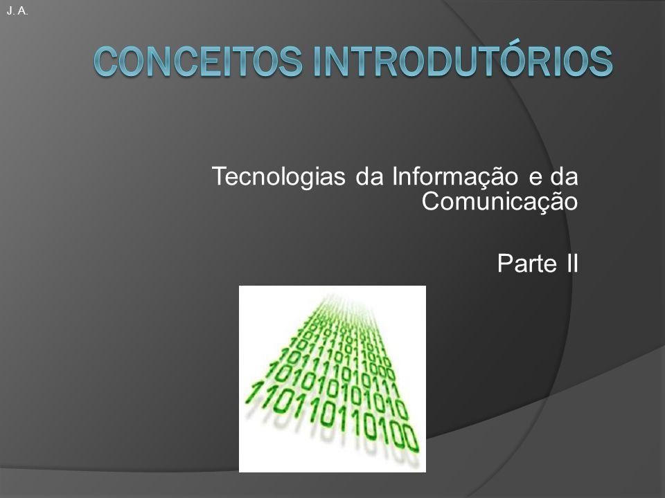 Tecnologias da Informação e da Comunicação Parte II J. A.
