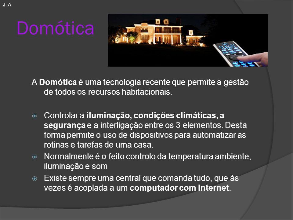 Domótica A Domótica é uma tecnologia recente que permite a gestão de todos os recursos habitacionais.  Controlar a iluminação, condições climáticas,