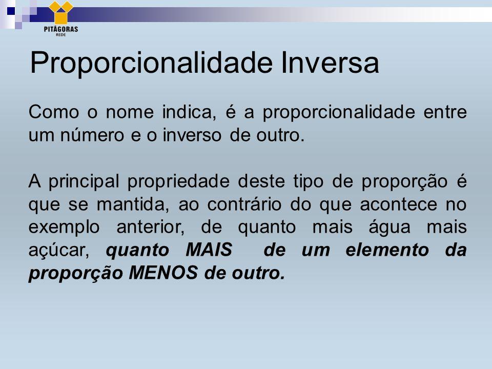 Proporcionalidade Inversa Como o nome indica, é a proporcionalidade entre um número e o inverso de outro.
