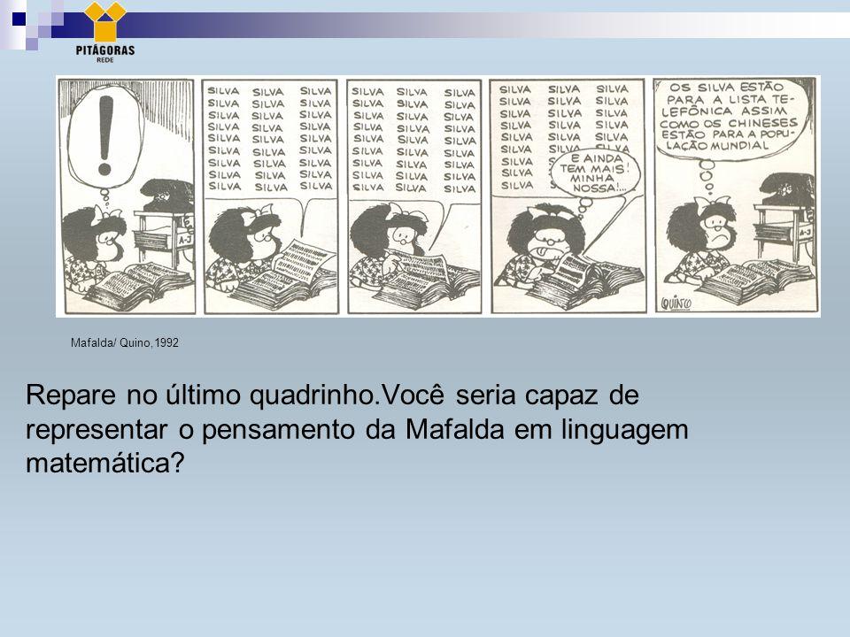 Repare no último quadrinho.Você seria capaz de representar o pensamento da Mafalda em linguagem matemática.