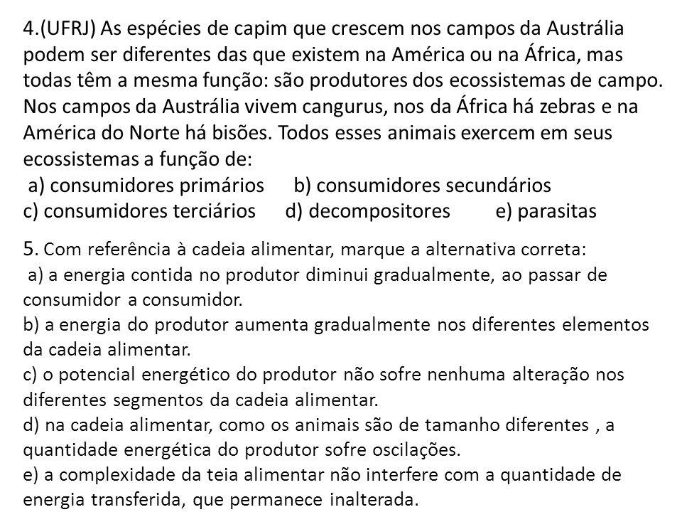4.(UFRJ) As espécies de capim que crescem nos campos da Austrália podem ser diferentes das que existem na América ou na África, mas todas têm a mesma