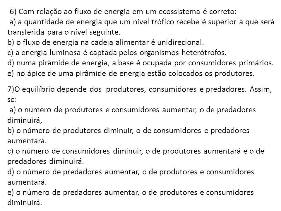 6) Com relação ao fluxo de energia em um ecossistema é correto: a) a quantidade de energia que um nível trófico recebe é superior à que será transferi