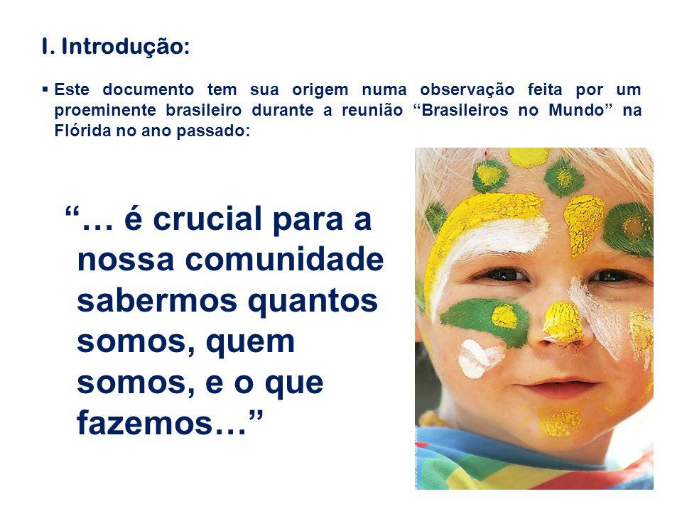 """I. Introdução:  Este documento tem sua origem numa observação feita por um proeminente brasileiro durante a reunião """"Brasileiros no Mundo"""" na Flórida"""