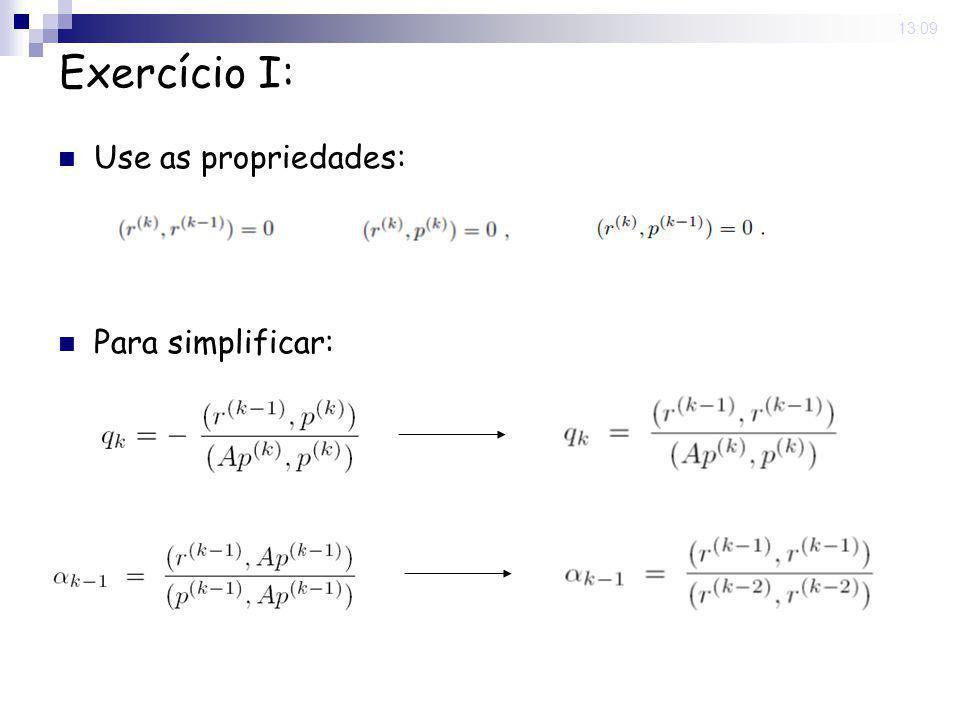 16 Nov 2008. 13:09 Exercício I: Use as propriedades: Para simplificar:
