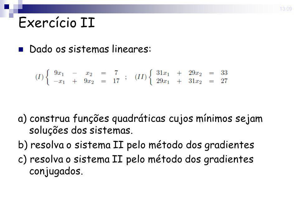 16 Nov 2008. 13:09 Exercício II Dado os sistemas lineares: a) construa funções quadráticas cujos mínimos sejam soluções dos sistemas. b) resolva o sis