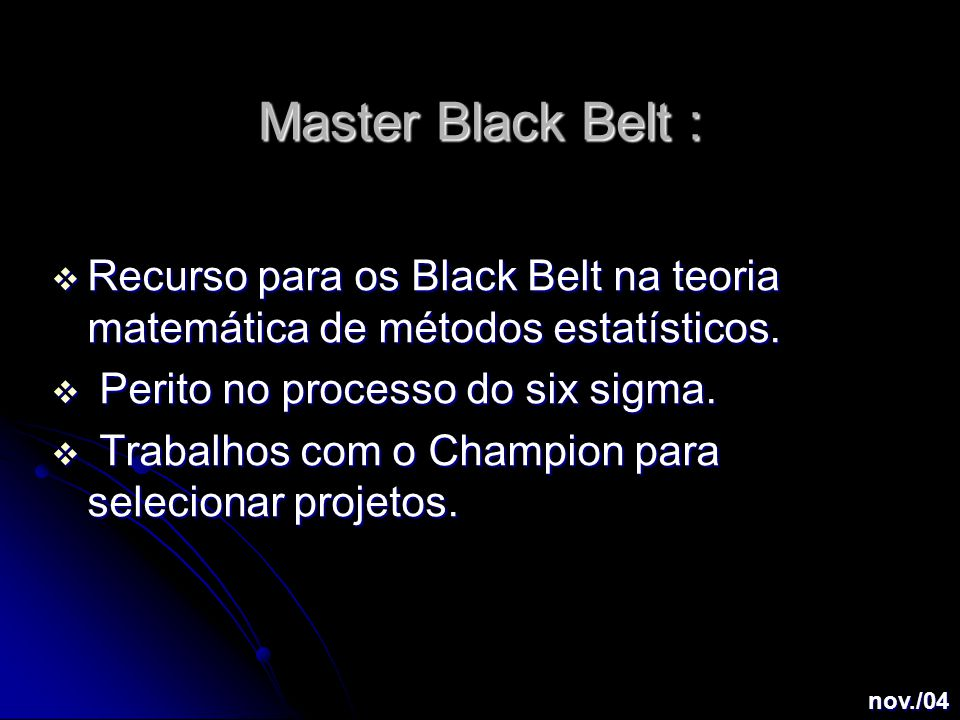Master Black Belt :  Recurso para os Black Belt na teoria matemática de métodos estatísticos.