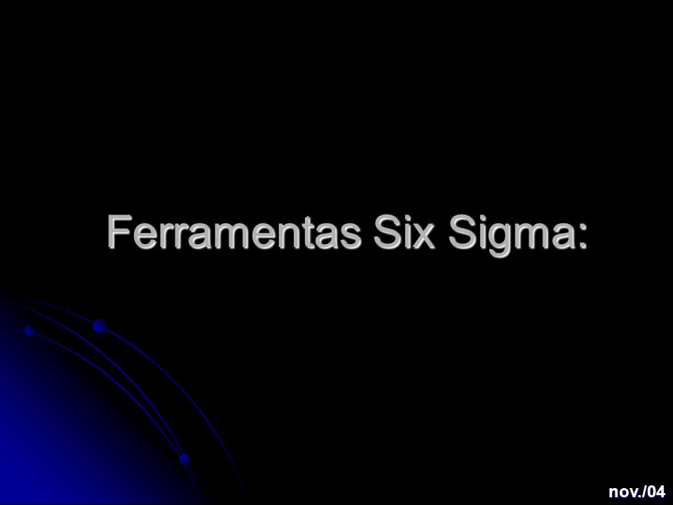 Ferramentas Six Sigma: nov./04