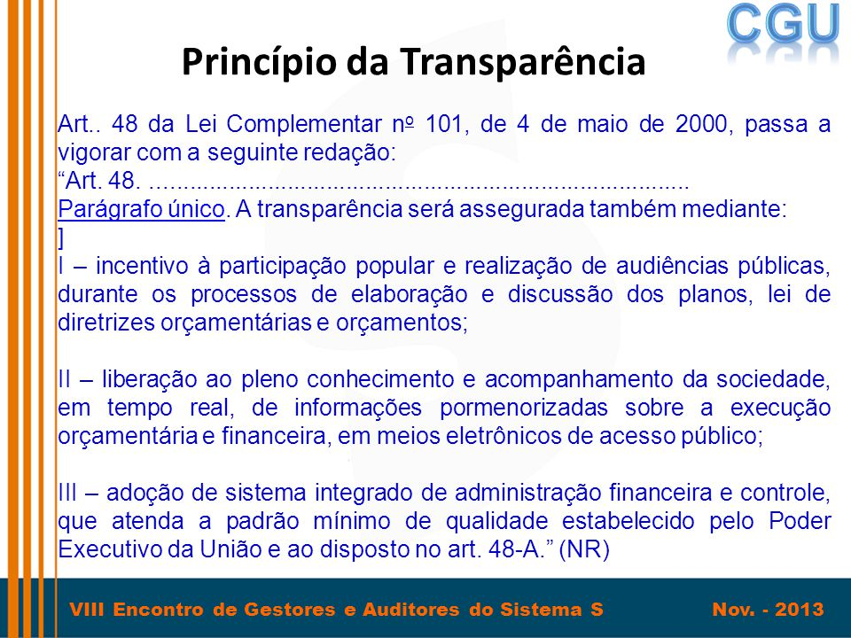 VIII Encontro de Gestores e Auditores do Sistema S Nov. - 2013 Princípio da Transparência Art.. 48 da Lei Complementar n o 101, de 4 de maio de 2000,