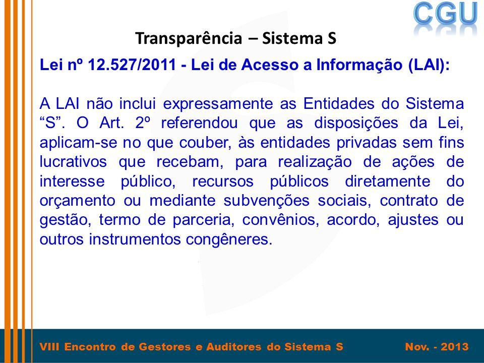VIII Encontro de Gestores e Auditores do Sistema S Nov. - 2013 Transparência – Sistema S Lei nº 12.527/2011 - Lei de Acesso a Informação (LAI): A LAI