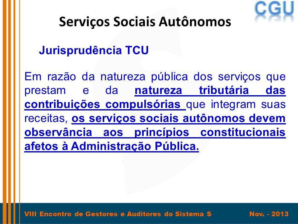 VIII Encontro de Gestores e Auditores do Sistema S Nov. - 2013 Serviços Sociais Autônomos Jurisprudência TCU Em razão da natureza pública dos serviços