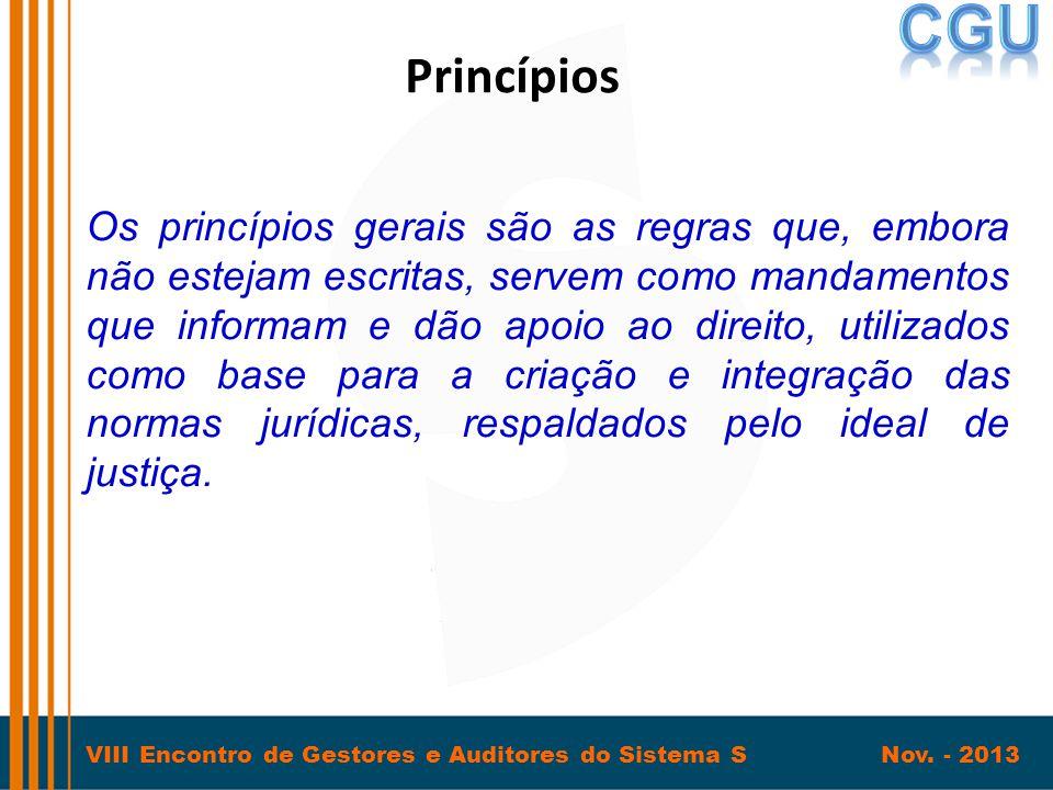 VIII Encontro de Gestores e Auditores do Sistema S Nov. - 2013 Princípios Os princípios gerais são as regras que, embora não estejam escritas, servem