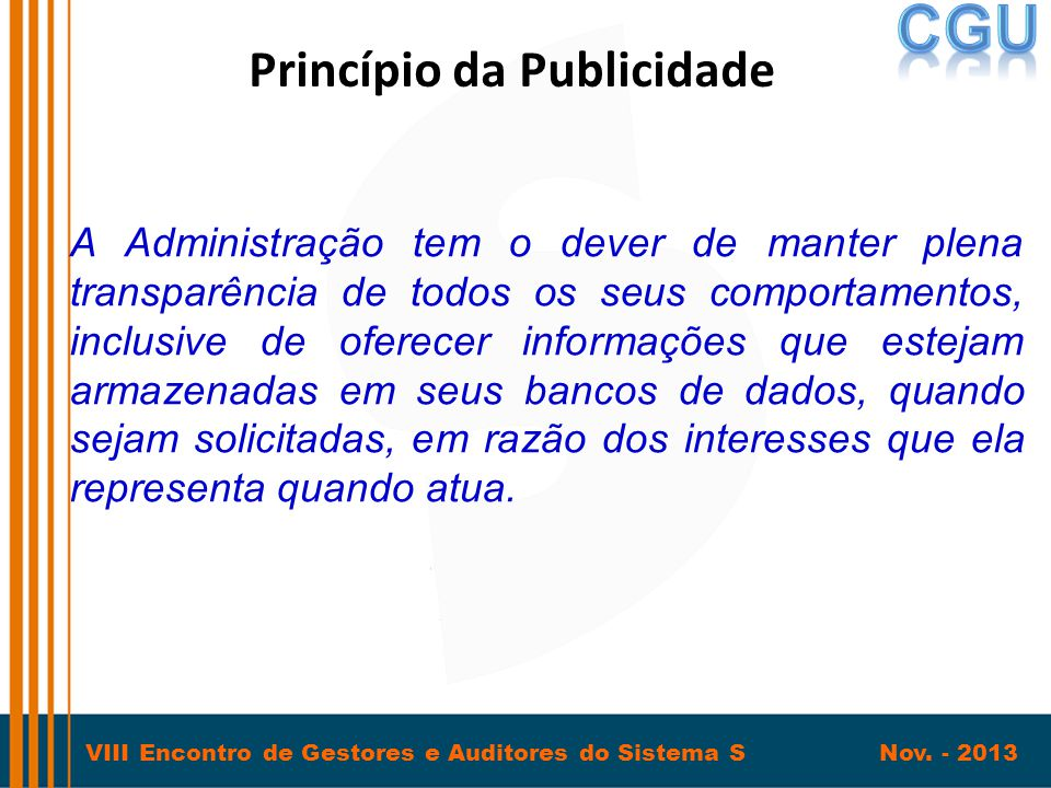 VIII Encontro de Gestores e Auditores do Sistema S Nov. - 2013 Princípio da Publicidade A Administração tem o dever de manter plena transparência de t