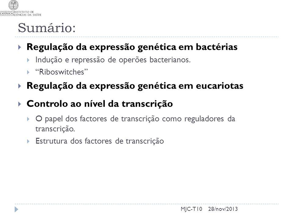 MJC-T10 Sumário:  Regulação da expressão genética em bactérias  Indução e repressão de operões bacterianos.