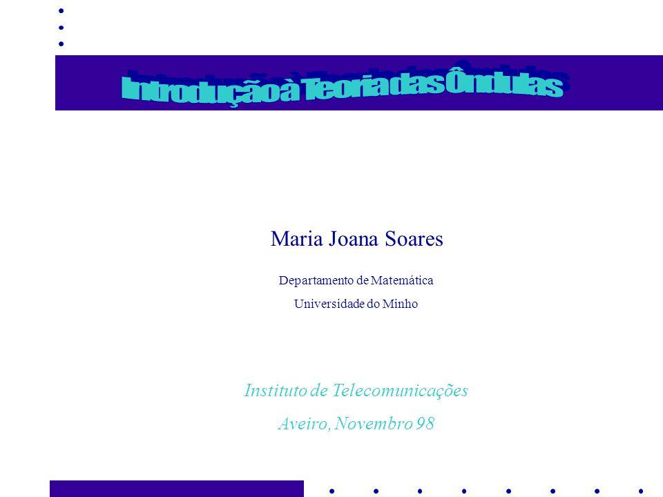 Nov 98 I.T., Aveiro 1 Maria Joana Soares Departamento de Matemática Universidade do Minho Instituto de Telecomunicações Aveiro, Novembro 98
