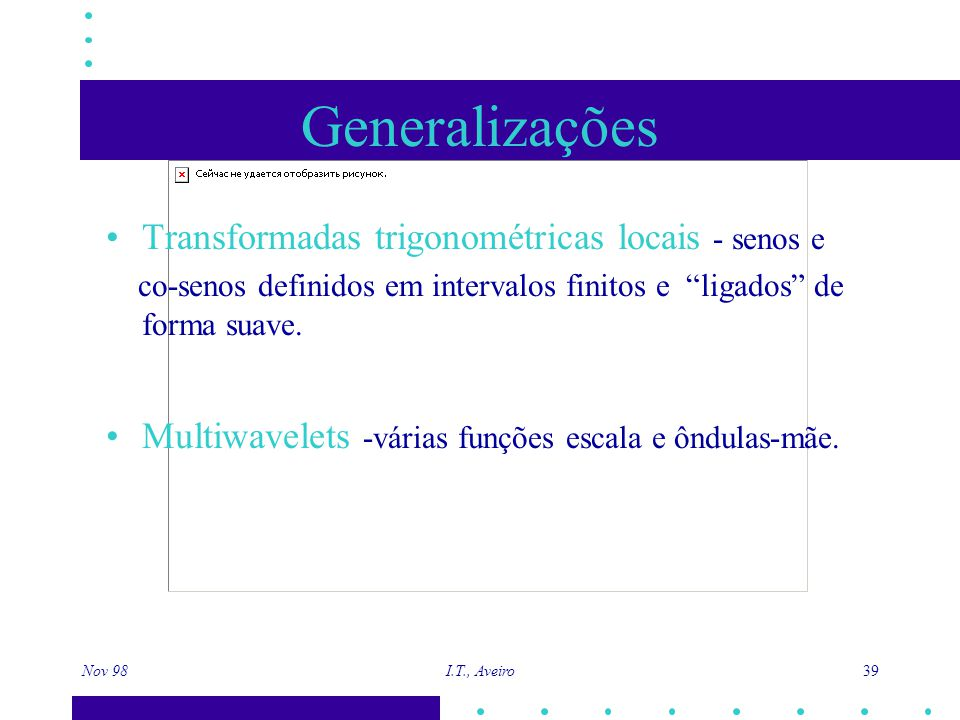 """Nov 98 I.T., Aveiro 39 Generalizações Transformadas trigonométricas locais - senos e co-senos definidos em intervalos finitos e """"ligados"""" de forma sua"""