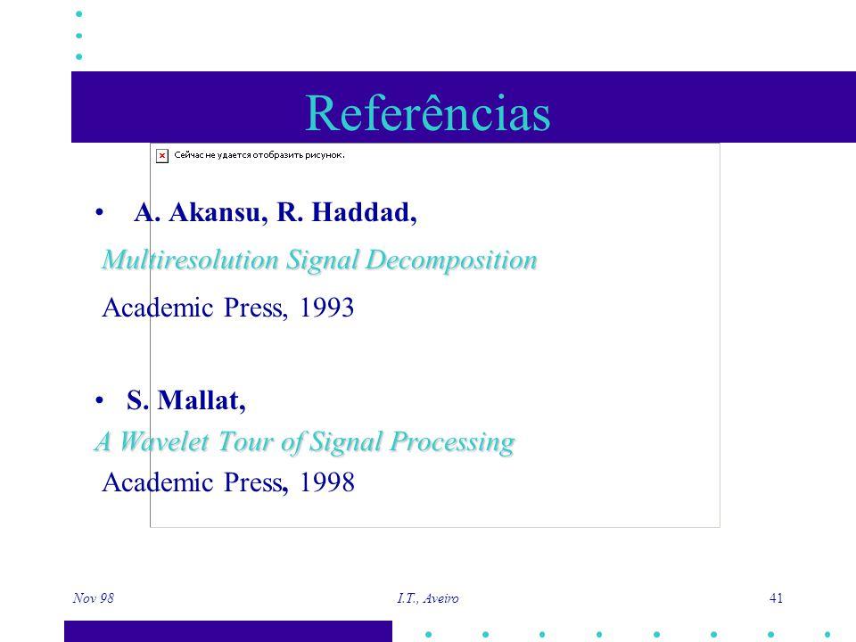 Nov 98 I.T., Aveiro 41 Referências A. Akansu, R. Haddad, Multiresolution Signal Decomposition Academic Press, 1993 S. Mallat, A Wavelet Tour of Signal