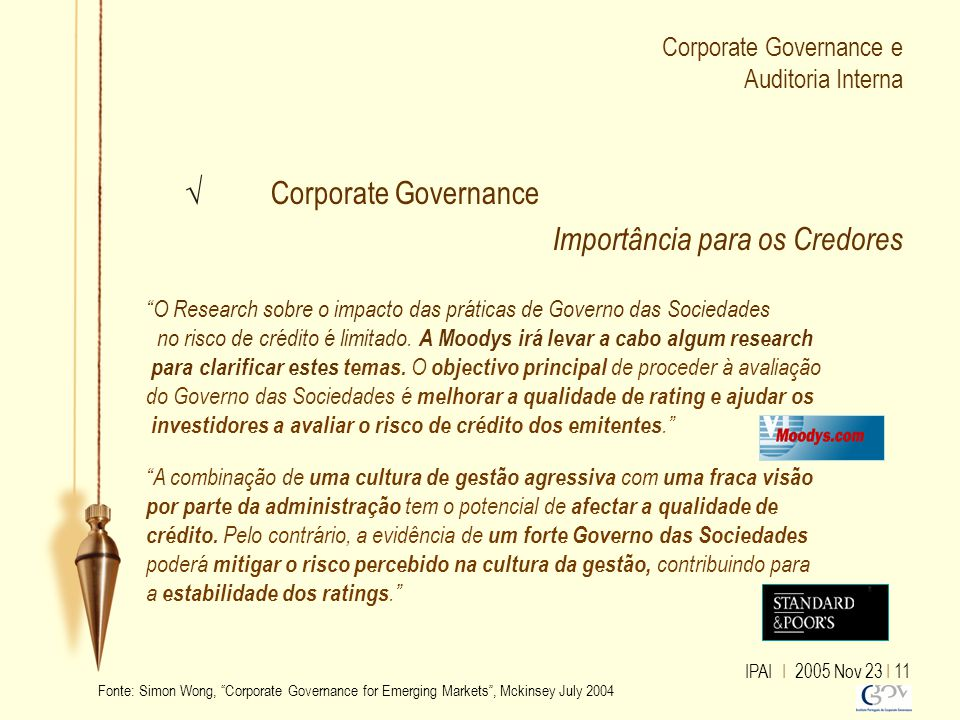 "IPAI I 2005 Nov 23 I 11 Corporate Governance e Auditoria Interna √ Corporate Governance Importância para os Credores ""O Research sobre o impacto das p"