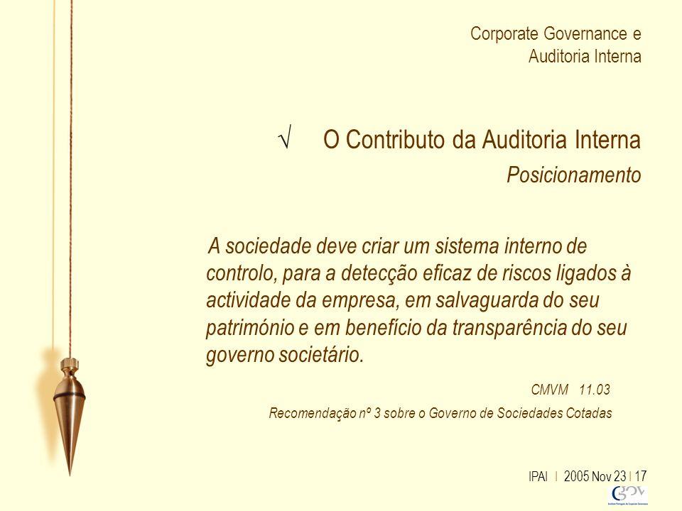 IPAI I 2005 Nov 23 I 17 Corporate Governance e Auditoria Interna √ O Contributo da Auditoria Interna Posicionamento A sociedade deve criar um sistema