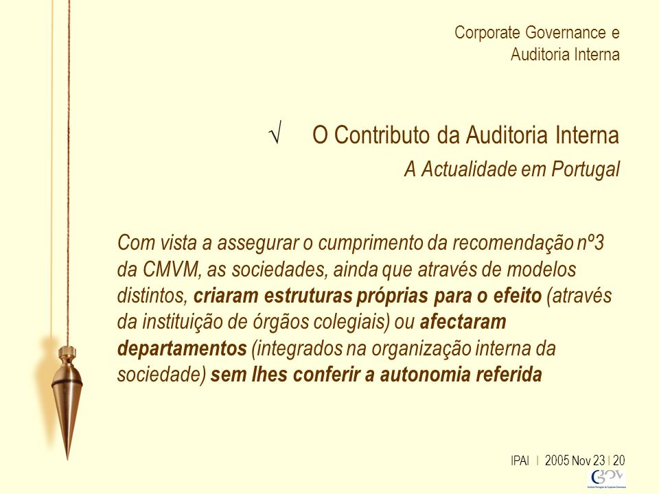 IPAI I 2005 Nov 23 I 20 Corporate Governance e Auditoria Interna √ O Contributo da Auditoria Interna A Actualidade em Portugal Com vista a assegurar o
