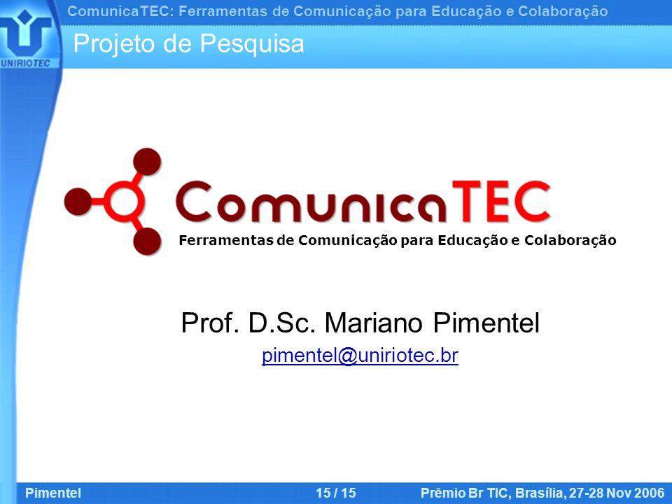 ComunicaTEC: Ferramentas de Comunicação para Educação e Colaboração Pimentel15 / 15 Prêmio Br TIC, Brasília, 27-28 Nov 2006 Prof.
