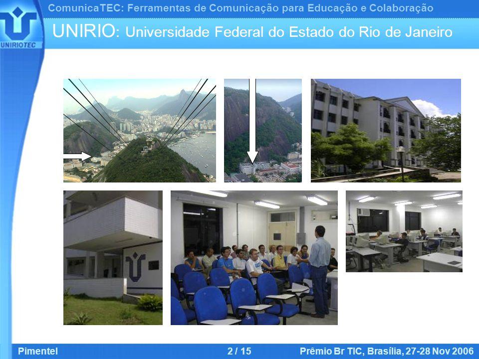 ComunicaTEC: Ferramentas de Comunicação para Educação e Colaboração Pimentel2 / 15 Prêmio Br TIC, Brasília, 27-28 Nov 2006 UNIRIO : Universidade Federal do Estado do Rio de Janeiro