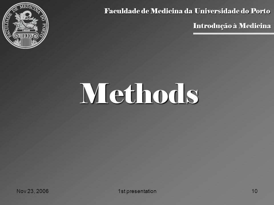 Nov 23, 20061st presentation10 Methods Faculdade de Medicina da Universidade do Porto Faculdade de Medicina da Universidade do Porto Introdução à Medicina Introdução à Medicina