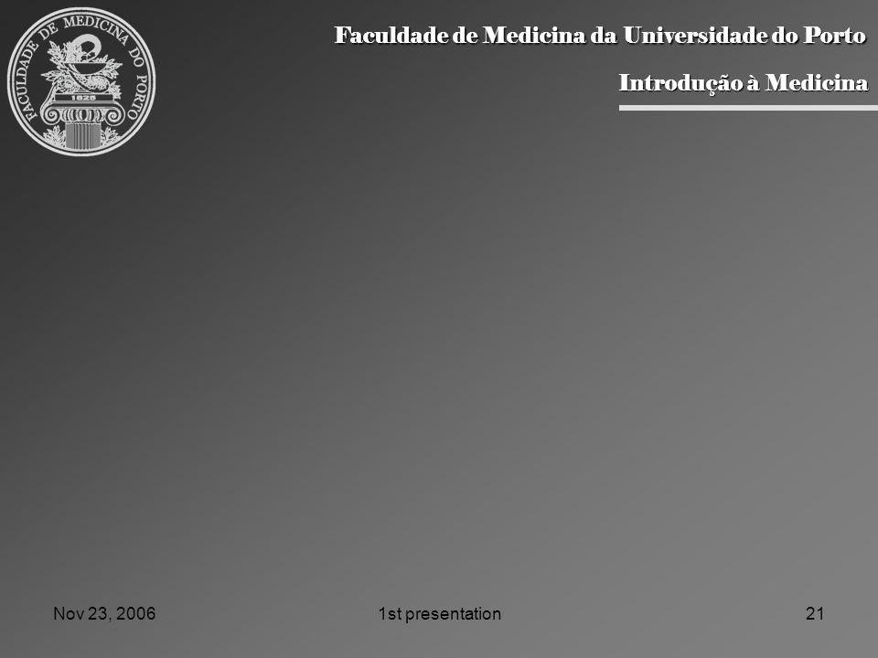 Nov 23, 20061st presentation21 Faculdade de Medicina da Universidade do Porto Faculdade de Medicina da Universidade do Porto Introdução à Medicina Int