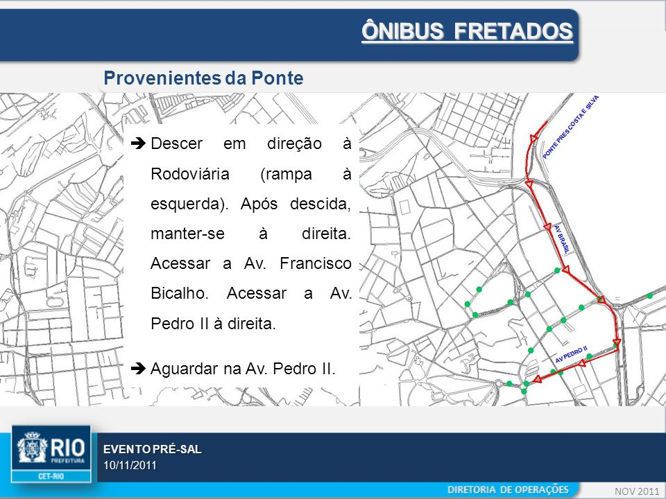 NOV 2011 EVENTO PRÉ-SAL 10/11/2011 ÔNIBUS FRETADOS Provenientes da Ponte  Descer em direção à Rodoviária (rampa à esquerda).