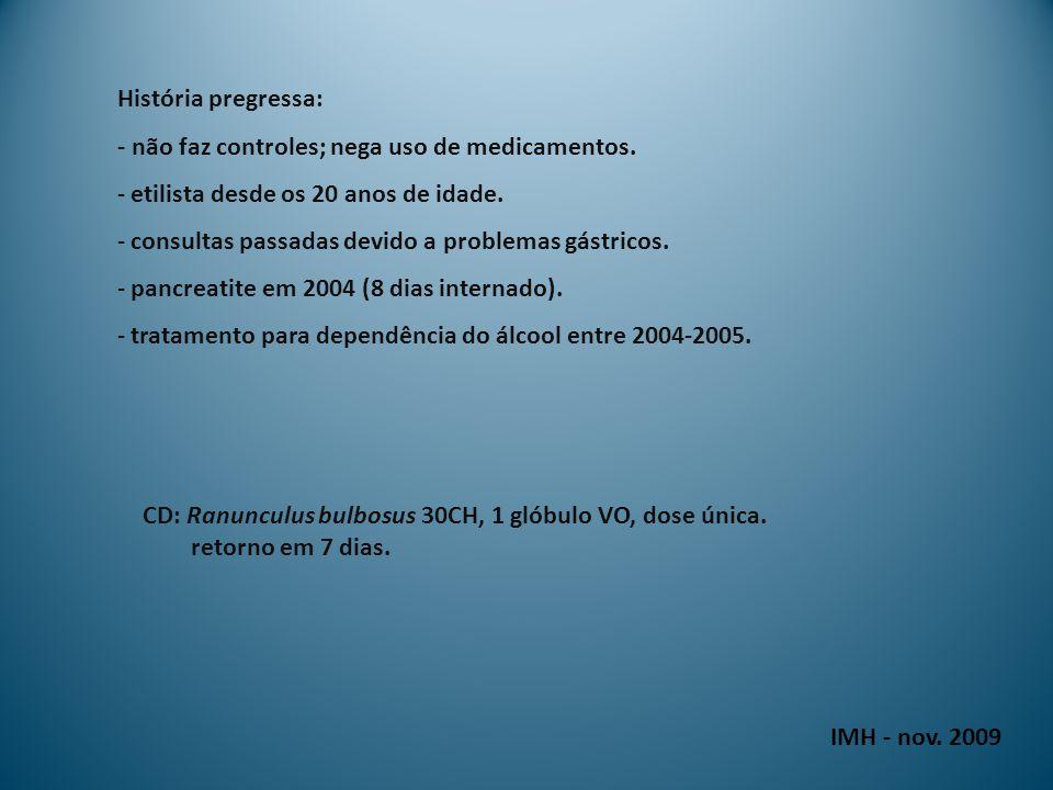 IMH - nov. 2009 História pregressa: - não faz controles; nega uso de medicamentos.