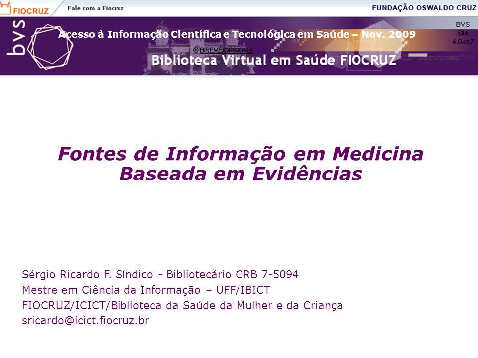 Acesso à Informação Científica e Tecnológica em Saúde – Nov. 2009 Fontes de Informação em Medicina Baseada em Evidências Sérgio Ricardo F. Síndico - B