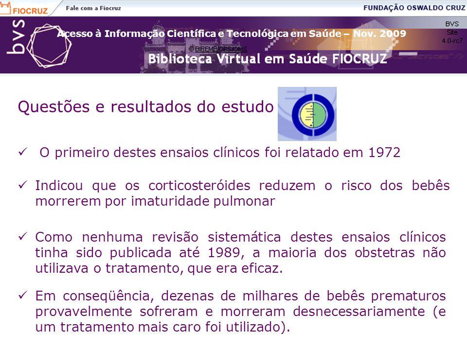 Acesso à Informação Científica e Tecnológica em Saúde – Nov. 2009 Questões e resultados do estudo O primeiro destes ensaios clínicos foi relatado em 1