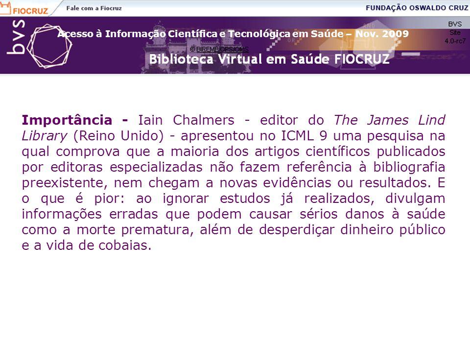 Acesso à Informação Científica e Tecnológica em Saúde – Nov. 2009 Importância - Iain Chalmers - editor do The James Lind Library (Reino Unido) - apres