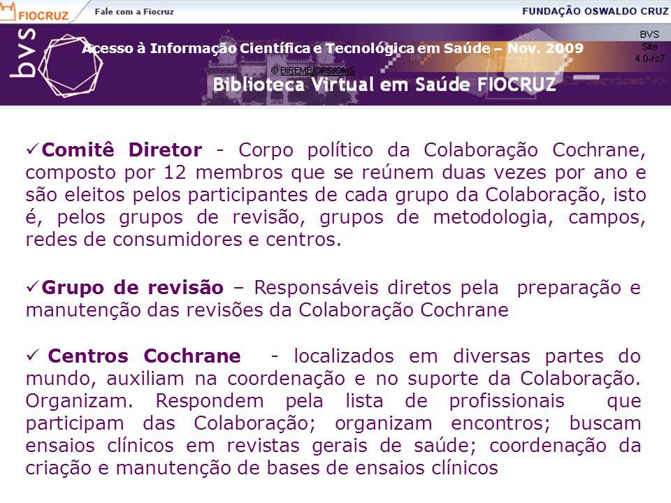 Acesso à Informação Científica e Tecnológica em Saúde – Nov. 2009 Comitê Diretor - Corpo político da Colaboração Cochrane, composto por 12 membros que