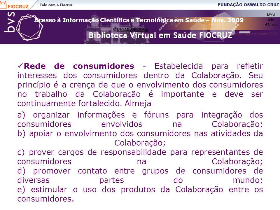 Acesso à Informação Científica e Tecnológica em Saúde – Nov. 2009 Rede de consumidores - Estabelecida para refletir interesses dos consumidores dentro