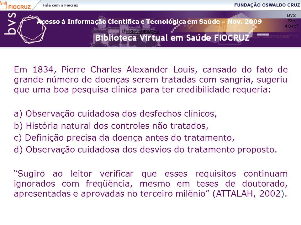 Acesso à Informação Científica e Tecnológica em Saúde – Nov. 2009 Em 1834, Pierre Charles Alexander Louis, cansado do fato de grande número de doenças