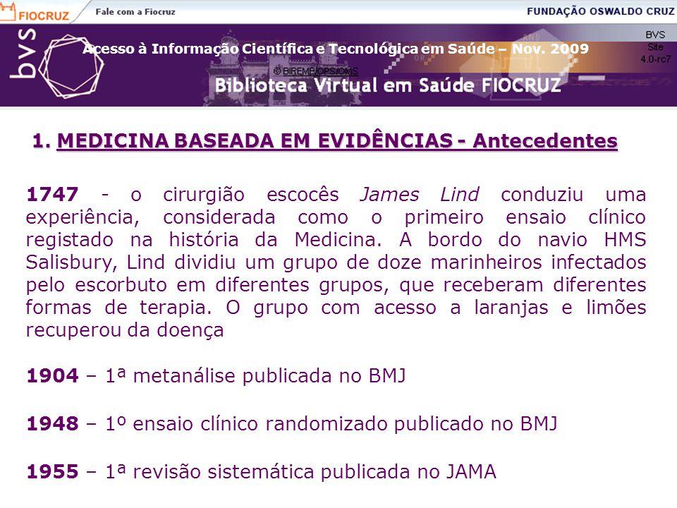 Acesso à Informação Científica e Tecnológica em Saúde – Nov. 2009 1.MEDICINA BASEADA EM EVIDÊNCIAS - Antecedentes 1747 - o cirurgião escocês James Lin