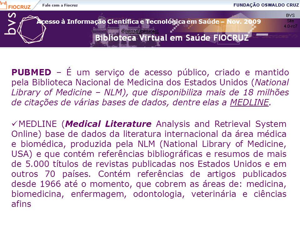 Acesso à Informação Científica e Tecnológica em Saúde – Nov. 2009 PUBMED – É um serviço de acesso público, criado e mantido pela Biblioteca Nacional d