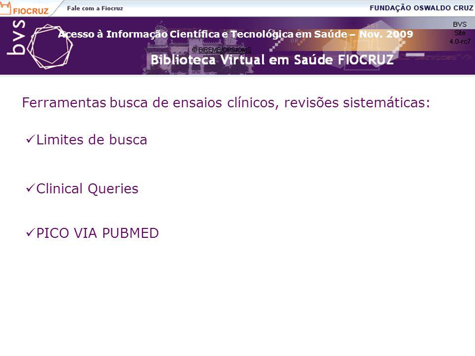 Acesso à Informação Científica e Tecnológica em Saúde – Nov. 2009 Ferramentas busca de ensaios clínicos, revisões sistemáticas: Limites de busca Clini