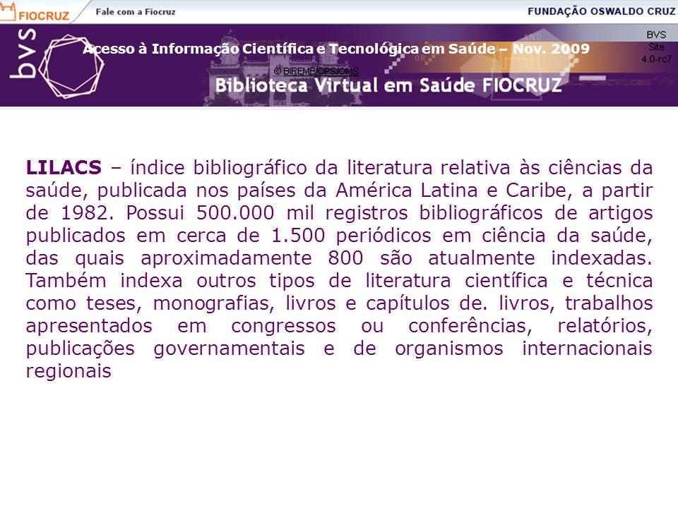 LILACS – índice bibliográfico da literatura relativa às ciências da saúde, publicada nos países da América Latina e Caribe, a partir de 1982. Possui 5