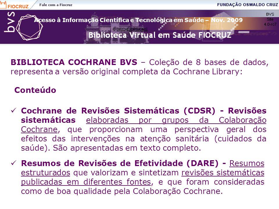 Acesso à Informação Científica e Tecnológica em Saúde – Nov. 2009 Cochrane de Revisões Sistemáticas (CDSR) - Revisões sistemáticas elaboradas por grup