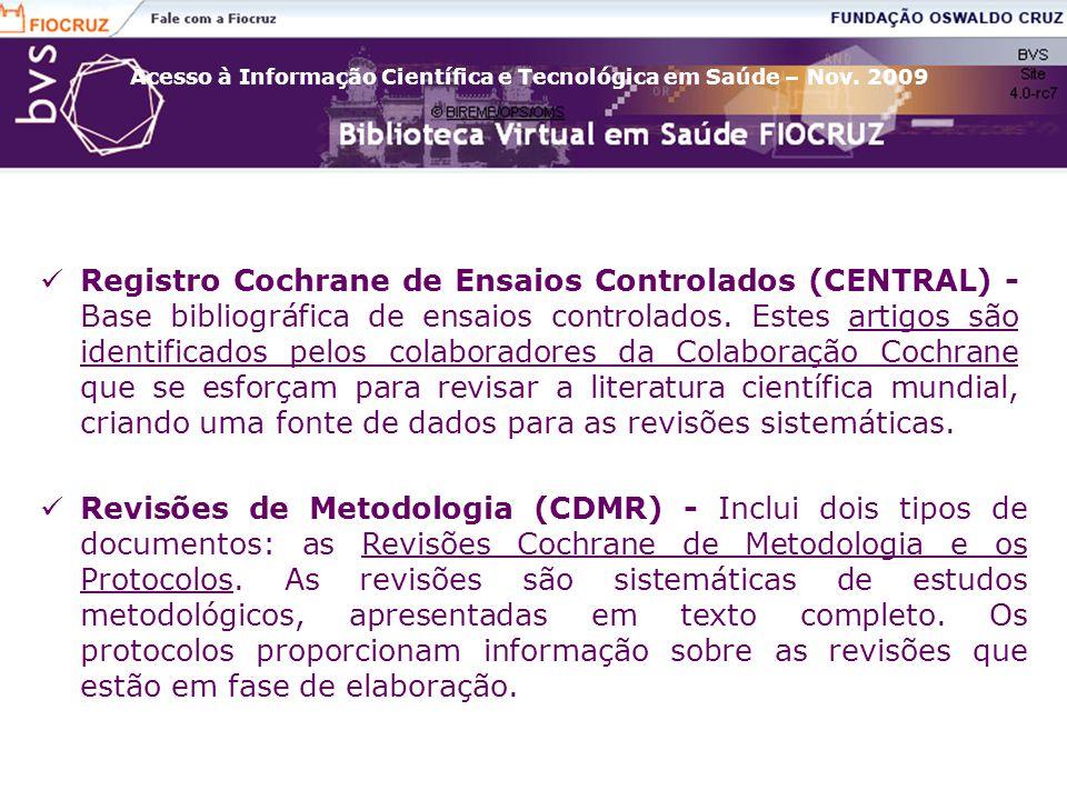 Acesso à Informação Científica e Tecnológica em Saúde – Nov. 2009 Registro Cochrane de Ensaios Controlados (CENTRAL) - Base bibliográfica de ensaios c