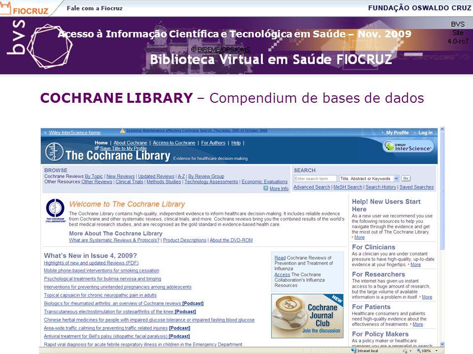 Acesso à Informação Científica e Tecnológica em Saúde – Nov. 2009 COCHRANE LIBRARY – Compendium de bases de dados