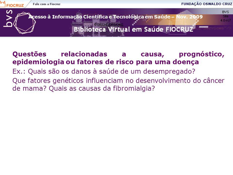 Acesso à Informação Científica e Tecnológica em Saúde – Nov. 2009 Questões relacionadas a causa, prognóstico, epidemiologia ou fatores de risco para u