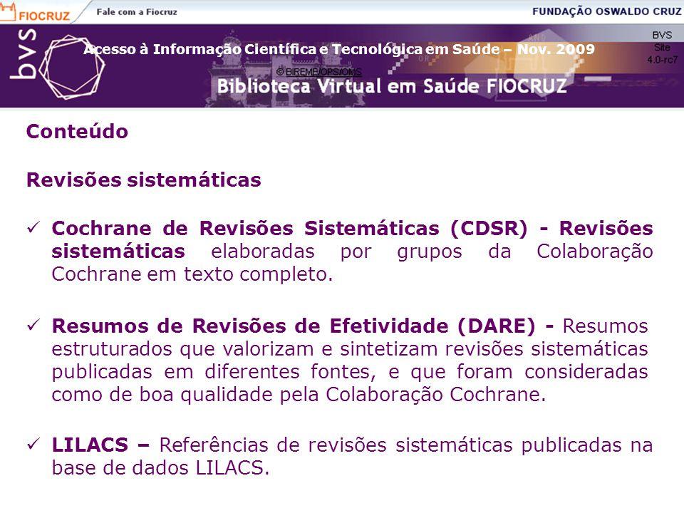 Acesso à Informação Científica e Tecnológica em Saúde – Nov. 2009 Revisões sistemáticas Cochrane de Revisões Sistemáticas (CDSR) - Revisões sistemátic