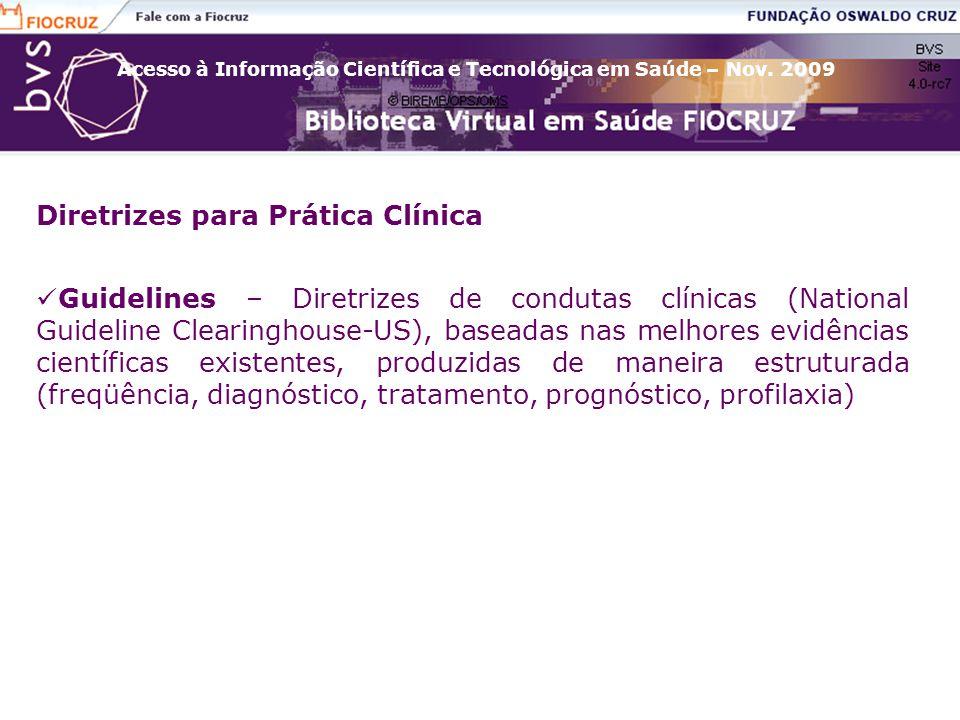 Acesso à Informação Científica e Tecnológica em Saúde – Nov. 2009 Diretrizes para Prática Clínica Guidelines – Diretrizes de condutas clínicas (Nation