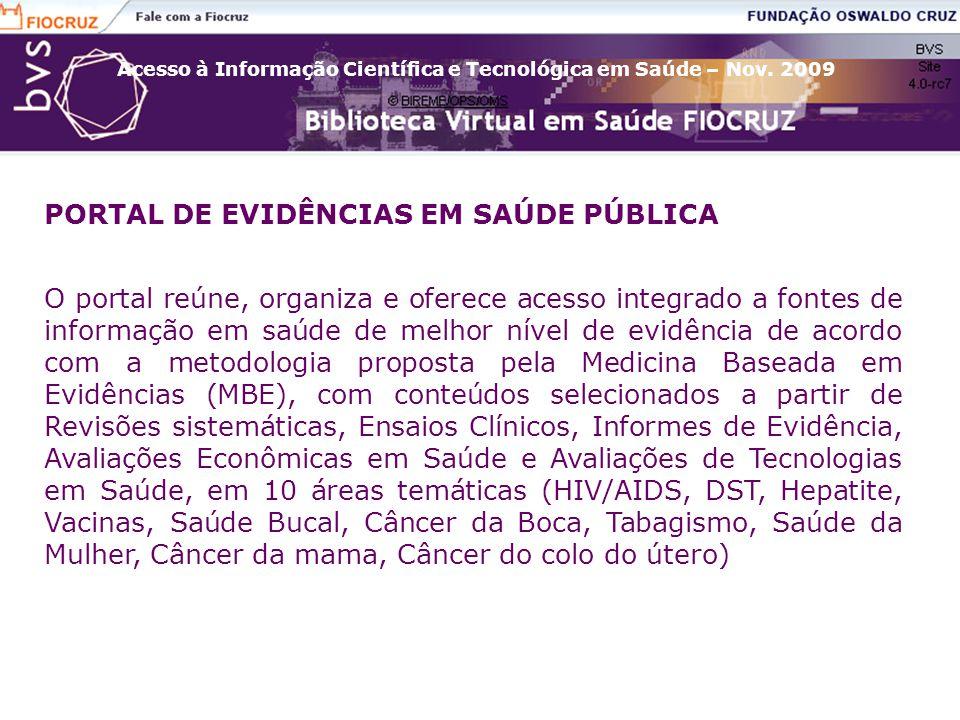 Acesso à Informação Científica e Tecnológica em Saúde – Nov. 2009 PORTAL DE EVIDÊNCIAS EM SAÚDE PÚBLICA O portal reúne, organiza e oferece acesso inte