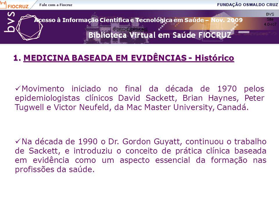 Acesso à Informação Científica e Tecnológica em Saúde – Nov. 2009 1.MEDICINA BASEADA EM EVIDÊNCIAS - Histórico Movimento iniciado no final da década d