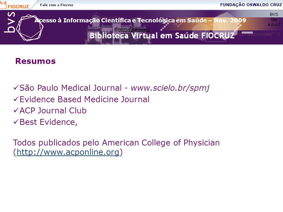 Resumos São Paulo Medical Journal - www.scielo.br/spmj Evidence Based Medicine Journal ACP Journal Club Best Evidence, Todos publicados pelo American College of Physician (http://www.acponline.org)http://www.acponline.org