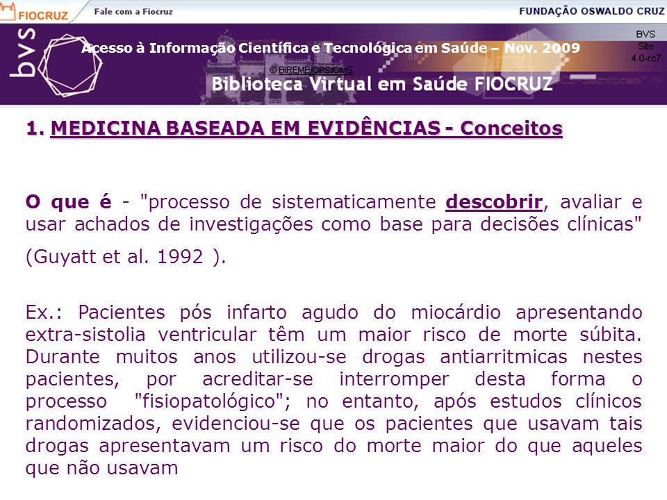 Acesso à Informação Científica e Tecnológica em Saúde – Nov. 2009 O que é -